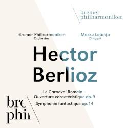 Le Carnaval Romain – Ouverture caractéristique, op. 9 / Symphonie fantastique, op. 14 by Hector Berlioz ;   Bremer Philharmoniker ,   Marko Letonja